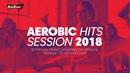 Aerobic Hits Session 2018 135 bpm 32 count