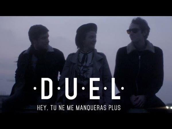 DUEL - Hey tu ne me manqueras plus