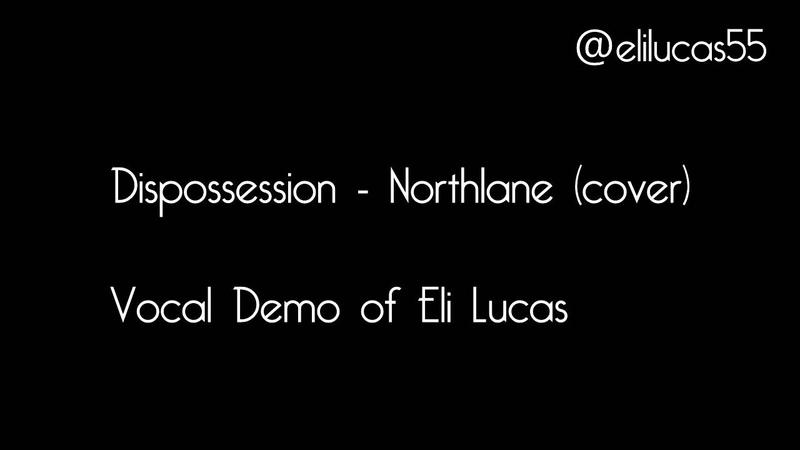 Dispossession Northlane Vocal Demo by Eli Lucas