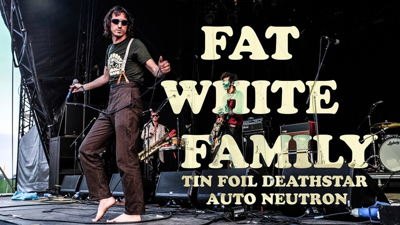 FAT WHITE FAMILY Live at End Of The Road 2018 Tin Foil Deathstar, Auto Neutron