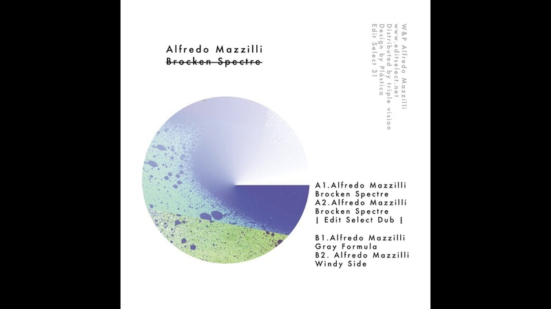 ARTIST(S): Alfredo Mazzilli TITLE: Broken Spectre Ep LABEL: EDITSELECT31 | Edit Selec