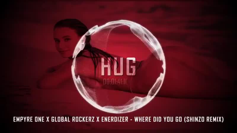 Empyre One x Global Rockerz x Enerdizer - Where Did You Go (Shinzo Radio Edit)