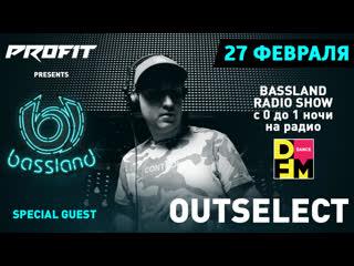 Bassland show @ dfm (27.02.2019) - в гостях outselect. представитель breaks, future jungle направлений!