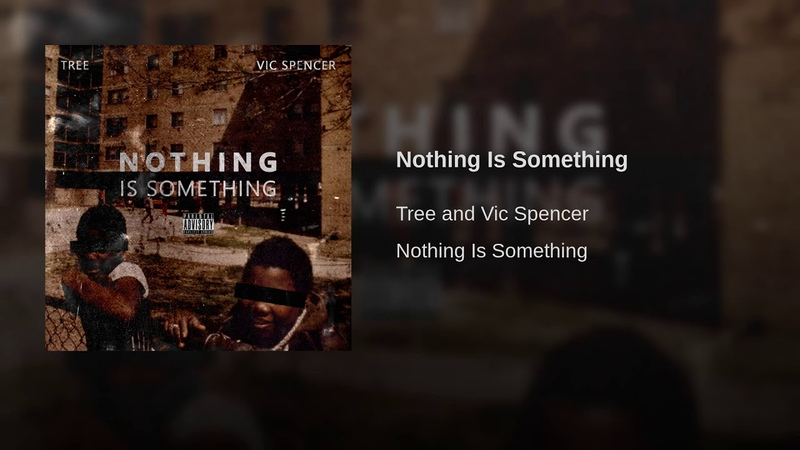 Tree Vic Spencer - Nothing Is Something (Audio)