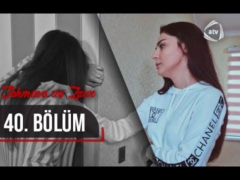 Təhminə ve Zaur (40-cı bölüm)