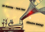 DJ Karcep Jerk feet (Electro Swing)