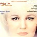 Peggy Lee альбом Then Was Then Now Is Now!