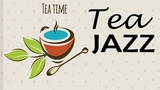 Tea Time JAZZ - Smooth Afternoon Tea MUSIC To Relaxing &amp Feel Happy
