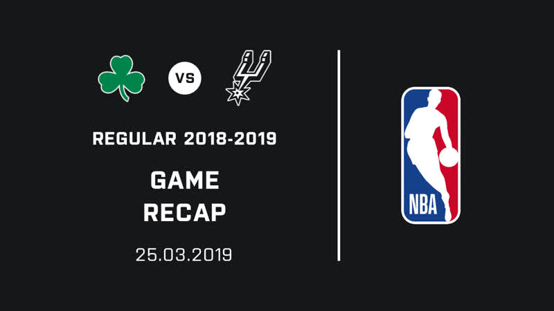 Spurs at Celtics Recap (25.03.2019)