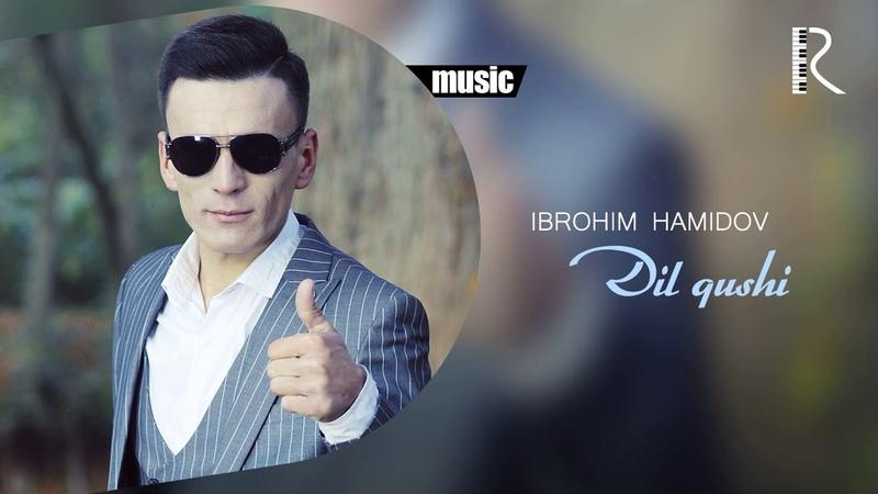 Ibrohim Hamidov - Dil qushi | Иброхим Хамидов - Дил куши (music version)