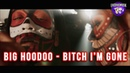 Big Hoodoo - Bitch I'm Gone - Official Video - SINGLE OUT NOW