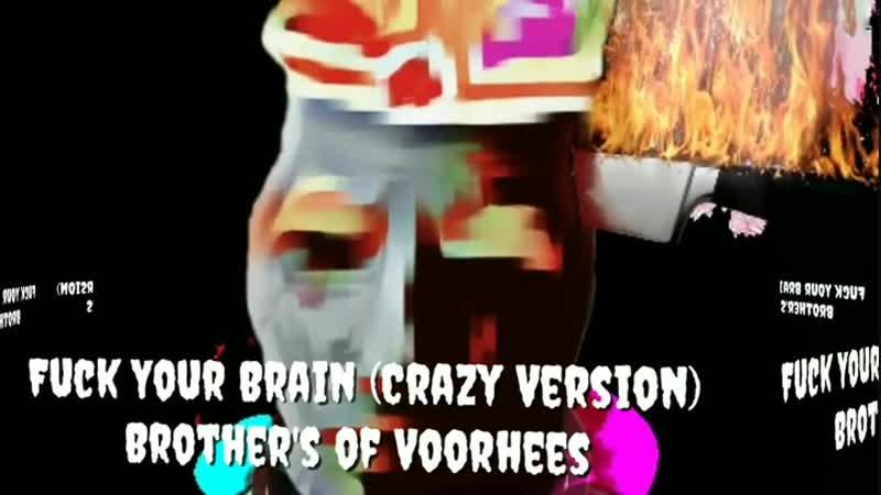 Brother's of Voorhees - Fuck Your Brain (Crazy Version)