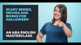 Scary Series, Movies &amp Books for Halloween ABA English
