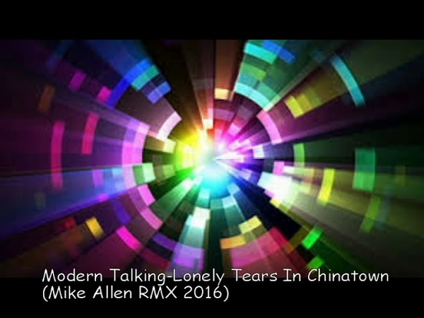 Modern Talking Lonely Tears In Chinatown Mike Allen RMX 2016