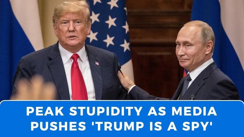Peak Stupidity: Deep State and mainstream media push 'Trump is a spy' nonsense