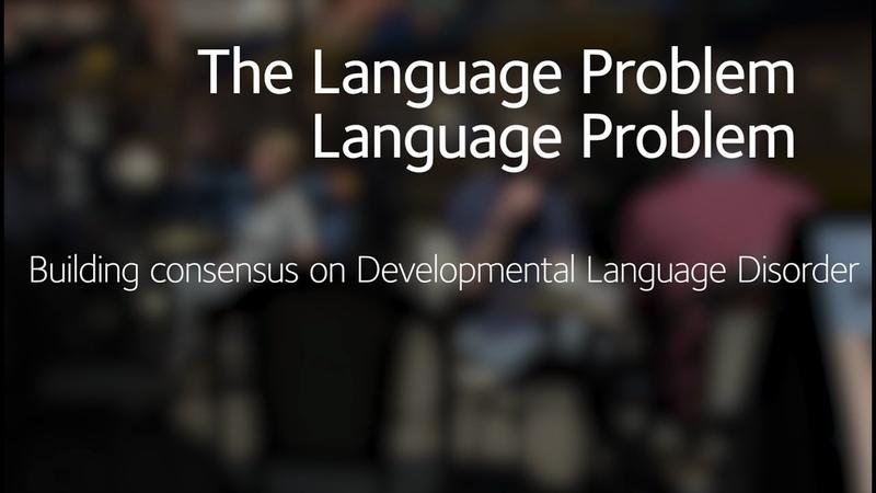 The Language Problem Language Problem: Building consensus on Developmental Language Disorder