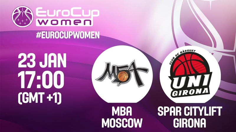 LIVE 🔴 - MBA Moscow v Spar Citylift Girona - Round of 16 - EuroCup Women 2019