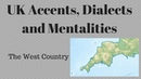 UK Accents, Dialects and Mentalities - West Country