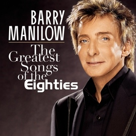 Barry Manilow альбом The Greatest Songs Of The Eighties