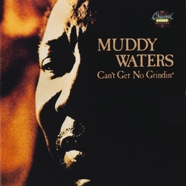 Muddy Waters альбом Can't Get No Grindin'