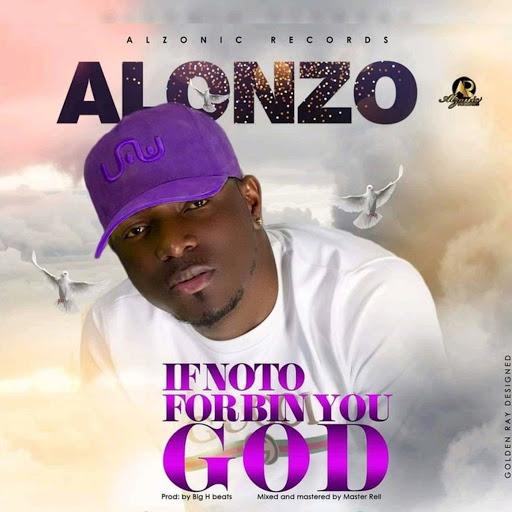Alonzo альбом If Noto for Bin You God