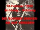 Achtung Achtung die Bomber kommen! Dresden 1945