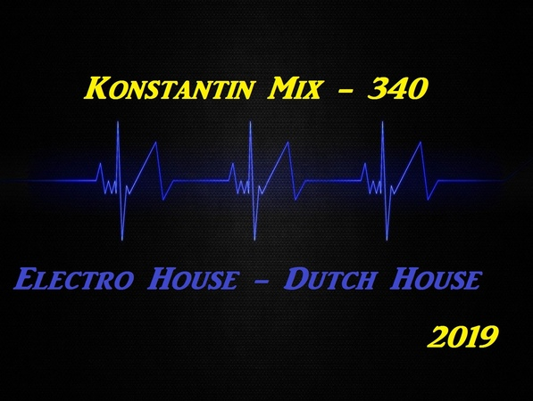Konstantin Mix - 340 Electro House-Dutch House 17-02-2019