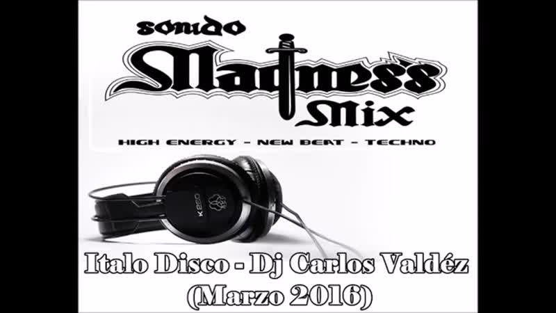 Italo Disco - Dj Carlos Valdez (marzo 2016)