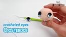 Cómo hacer ojos tejidos a crochet