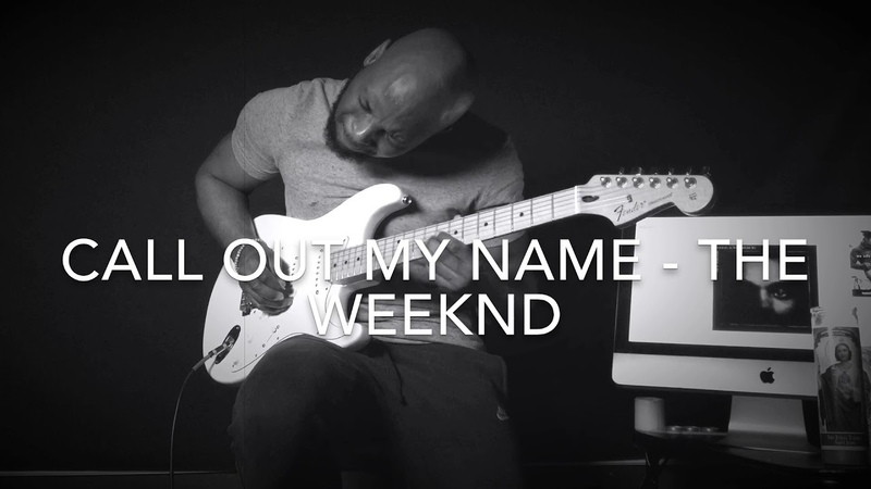 Call Out My Name - The Weeknd (Guitar Cover)