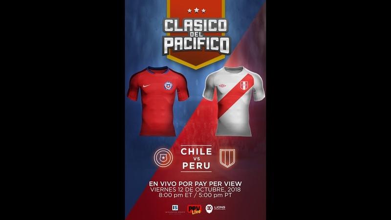 CLASICO DEL PACIFICO CHILE VS PERU VIERNES OCTUBRE 12, 2018 8PM ET/ 5PM PT