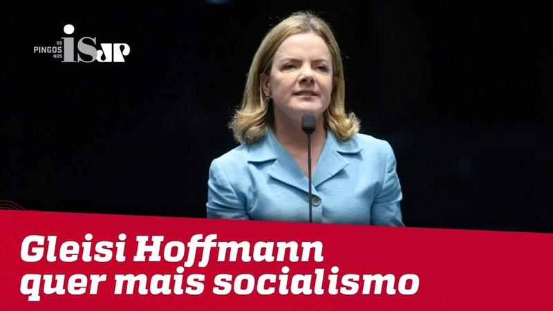 Gleisi Hoffmann quer mais socialismo e promete enfrentar Bolsonaro