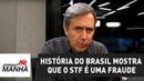 História do Brasil mostra que o Supremo Tribunal Federal é uma fraude | Marco Antonio Villa