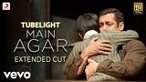 Main Agar - Full Song Video Tubelight Salman Khan Pritam Atif Aslam