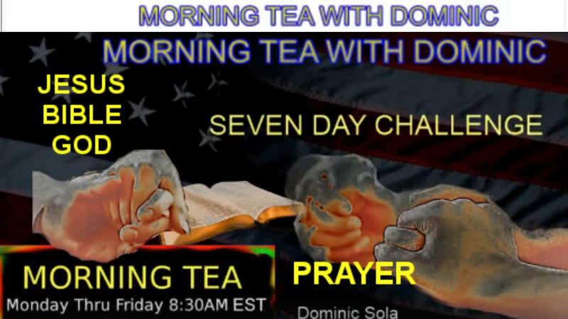 Morning Tea with Dominic 583 Jesus love God prayer Bible QAnon 2019