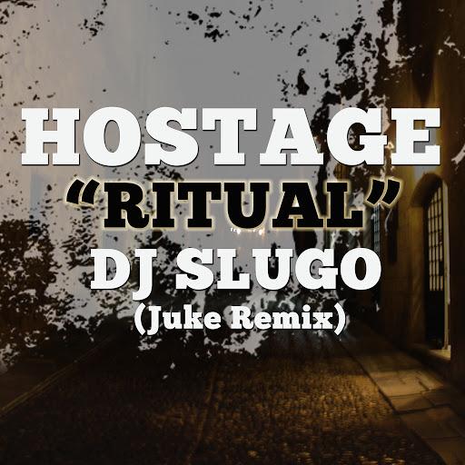Hostage альбом Ritual (DJ Slugo Juke Remix)