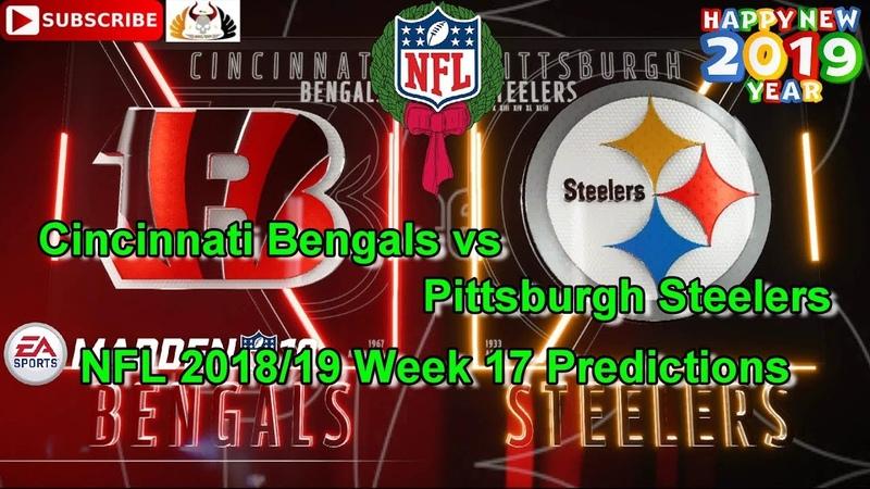 Cincinnati Bengals vs Pittsburgh Steelers   NFL 2018-19 Week 17   Predictions Madden NFL 19