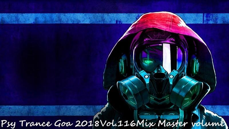 Psy Trance Goa 2018 Vol 116 Mix Master volume