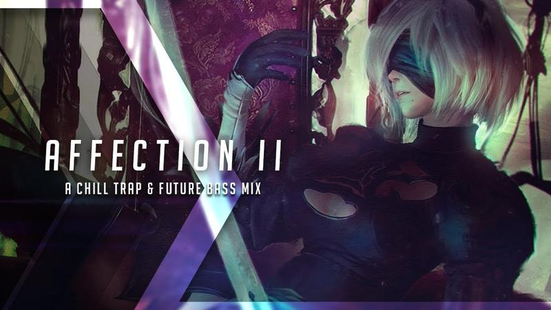Affection II | A Chill Trap Future Bass Mix