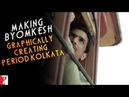 Making of Graphically Creating Period Kolkata | Detective Byomkesh Bakshy | Sushant Singh Rajput