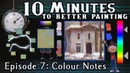 Colour Notes - 10 Minutes To Better Painting - Episode 7