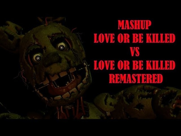 MASHUP : Love Or Be Killed VS. Love Or Be Killed Remastered : Fazbear 1983