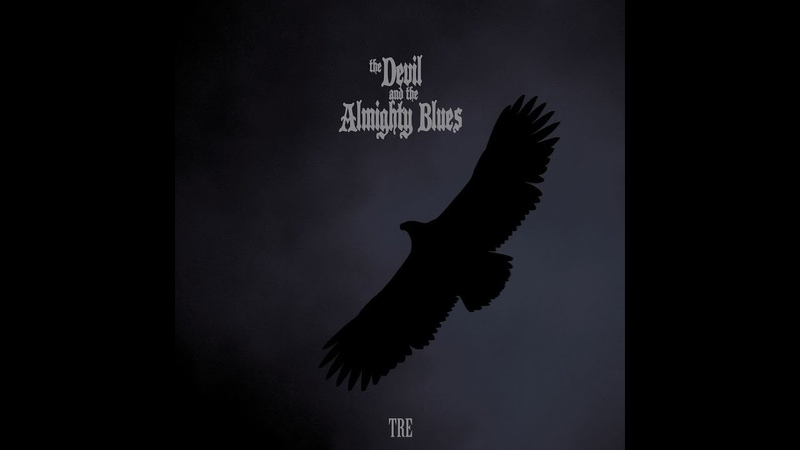 The Devil and the Almighty Blues - Tre (2019) (New Full Album)