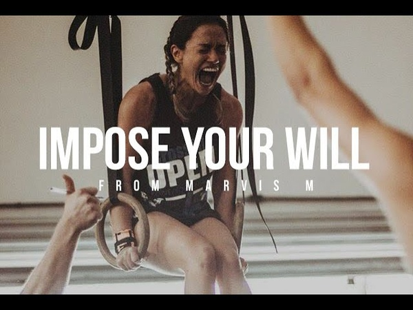 IMPOSE YOUR WILL - CrossFit Motivation Video
