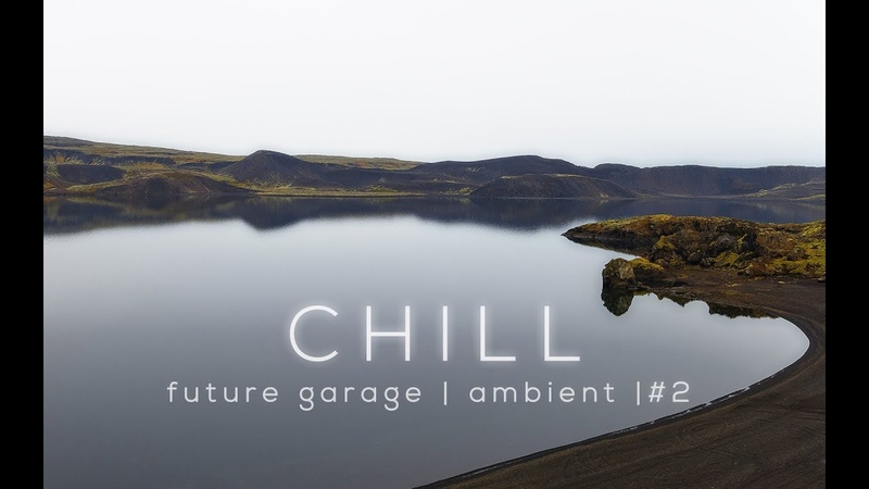 Chill Future Garage   Ambient Mix 2
