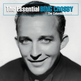 Bing Crosby альбом The Essential Bing Crosby (The Columbia Years)