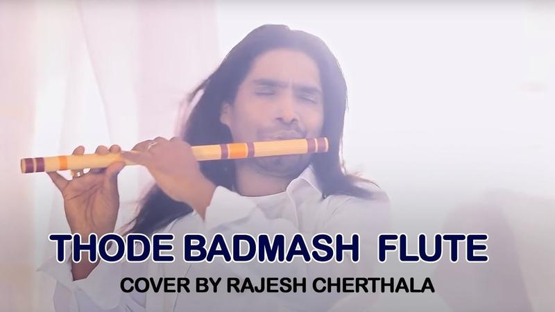 Thode Badmash Flute Cover By Rajesh Cherthala