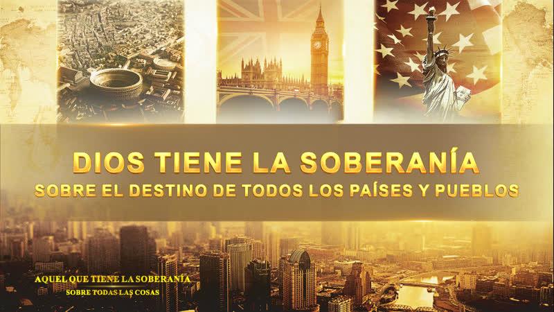 Documental en español Dios tiene la soberanía sobre el destino de todos los países y pueblos