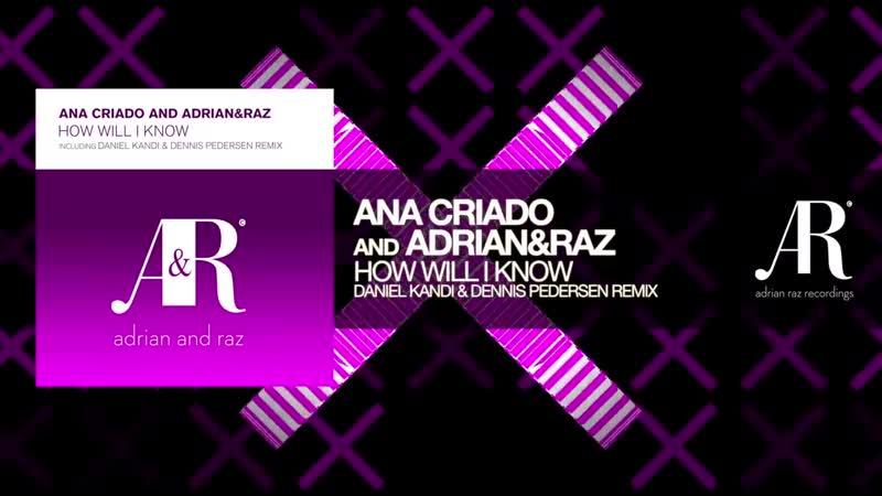 Ana Criado and AdrianRaz - How Will I Know (Daniel Kandi and Dennis Pedersen