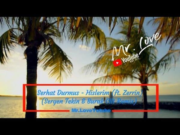Serhat Durmus Hislerim ft Zerrin Sergen Tekin Burak Cilt Remix